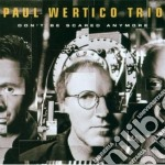 Don't be scared anymore cd musicale di Paul wertico trio