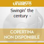 Swingin' the century - cd musicale di The bill elliott swing orchest