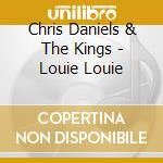 Louie louie cd musicale di Chris daniels & the