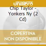 YONKERS NY                                cd musicale di TAYLOR CHIP