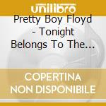 Tonight belongs to the y cd musicale di Pretty boy floyd