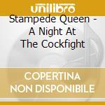 A night at the cockfight cd musicale di Queen Stampede