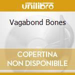 VAGABOND BONES                            cd musicale di HELIX