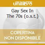 GAY SEX IN THE 70S  (O.S.T.) cd musicale di ARTISTI VARI