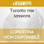 Toronto mix sessions cd musicale