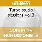Turbo studio sessions vol.3 cd musicale