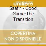 Good game:the transition cd musicale di Saafir