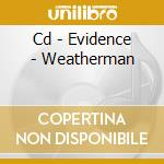 CD - EVIDENCE - WEATHERMAN cd musicale di EVIDENCE