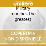 Military marches the greatest cd musicale