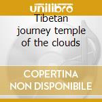 Tibetan journey temple of the clouds cd musicale