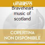 Braveheart music of scotland cd musicale