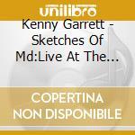 SKETCHES OF MD LIVE cd musicale di KENNY GARRETT