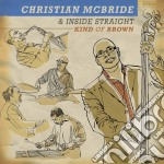 KIND OF BROWN                             cd musicale di MCBRIDE CHRISTIAN &
