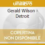 Gerald Wilson - Detroit cd musicale di GERALD WILSON ORCHES