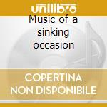 Music of a sinking occasion cd musicale