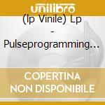 (LP VINILE) LP - PULSEPROGRAMMING     - 1 OF 2 IN 1000 lp vinile di PULSEPROGRAMMING