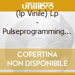 (LP VINILE) LP - PULSEPROGRAMMING     - 2 OF 2 IN 1000 lp vinile di PULSEPROGRAMMING