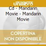 CD - MANDARIN MOVIE - MANDARIN MOVIE cd musicale di Movie Mandarin