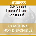 (LP VINILE) BEASTS OF SEASONS                         lp vinile di LAURA GIBSON