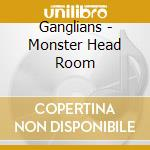 Monster head room cd musicale di GANGLIANS