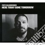 Here today gone tomorrow cd musicale di Fritz Kalkbrenner
