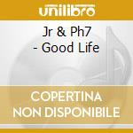 Jr & ph7-the good life cd cd musicale di Jr & ph7