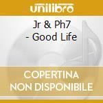 Jr & ph7-the good life cd cd musicale di Jr & ph7