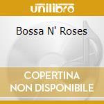 BOSSA N' ROSES cd musicale di ARTISTI VARI
