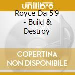 BUILD AND DESTROY                         cd musicale di ROYCE DA 59