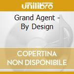 BY DESIGN cd musicale di GRAND AGENT