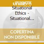 SITUATIONAL ETHICS                        cd musicale di 3582