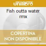 Fish outta water rmx cd musicale di Agent Grand