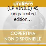 (LP VINILE) 45 kings-limited edition 5x7