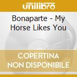 Bonaparte - My Horse Likes You cd musicale di BONAPARTE