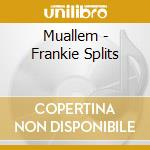 FRANKIE SPLITS cd musicale di MUALLEM