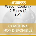 2FACES  (2 CD) cd musicale di WAGOON COOKIN