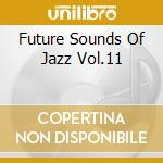 FUTURE SOUNDS OF JAZZ VOL. 11 cd musicale di ARTISTI VARI