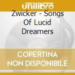 SONGS OF LUCID DREAMS cd musicale di ZWICKER