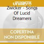 SONGS OF LUCID DREAMS cd musicale di ZWICKER