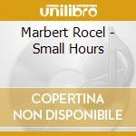 Marbert rocel-small hours cd cd musicale di Marbert Rocel