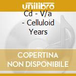CD - V/A - CELLULOID YEARS cd musicale di V/A