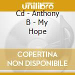 CD - ANTHONY B - MY HOPE cd musicale di ANTHONY B