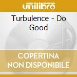 Turbulence - Do Good cd musicale di TURBULENCE