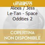 SPACE ODDITIES VOL.2                      cd musicale di Artisti Vari