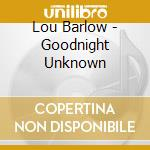 Goodnight unknown cd musicale di Lou Barlow