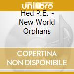 New world orphans(red edition) cd musicale di P.e. Hed