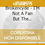 I'm not fan but the kids like it cd musicale di Brokencyde