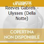 ULYSSES (DELLA NOTTE) cd musicale di Reeves Gabrels