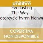 CD - EVERLASTING THE WAY - MOTORCYCLE-HYMN-HIGHWAY cd musicale di EVERLASTING THE WAY