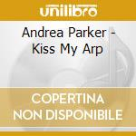 KISS MY ARP cd musicale di Andrea Parker